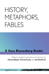 History, Metaphors, Fables – A Hans Blumenberg Reader - Cornell Scholarship Online