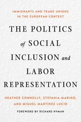 The Politics of Social Inclusion and Labor RepresentationImmigrants and Trade Unions in the European Context