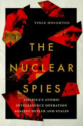 The Nuclear SpiesAmerica's Atomic Intelligence Operation against Hitler and Stalin