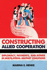 Constructing Allied CooperationDiplomacy, Payments, and Power in Multilateral Military Coalitions