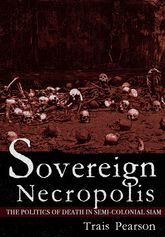 Sovereign NecropolisThe Politics of Death in Semi-Colonial Siam