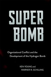 Super Bomb: Organizational Conflict and the Development of the Hydrogen Bomb