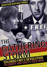 The Gathering Storm: Eduardo Frei's Revolution in Liberty and Chile's Cold War