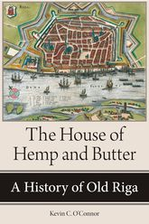 The House of Hemp and ButterA History of Old Riga