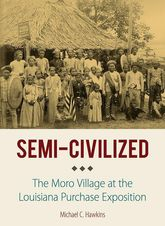 Semi-CivilizedThe Moro Village at the Louisiana Purchase Exposition