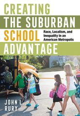 Creating the Suburban School AdvantageRace, Localism, and Inequality in an American Metropolis