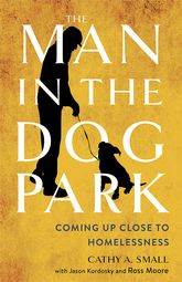 The Man in the Dog Park: Coming Up Close to Homelessness