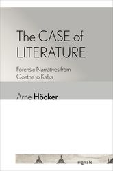 The Case of Literature: Forensic Narratives from Goethe to Kafka