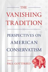 The Vanishing Tradition: Perspectives on American Conservatism
