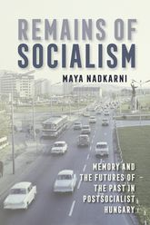 Remains of Socialism: Memory and the Futures of the Past in Postsocialist Hungary