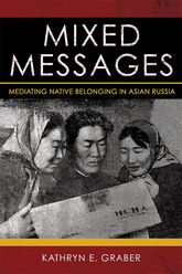 Mixed Messages: Mediating Native Belonging in Asian Russia